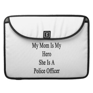 My Mom Is My Hero She Is A Police Officer Sleeves For MacBooks