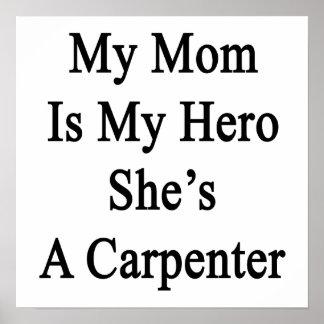 My Mom Is My Hero She's A Carpenter Print