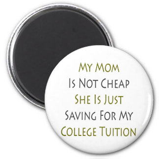 My Mom Is Not Cheap She Is Just Saving For My Coll 6 Cm Round Magnet