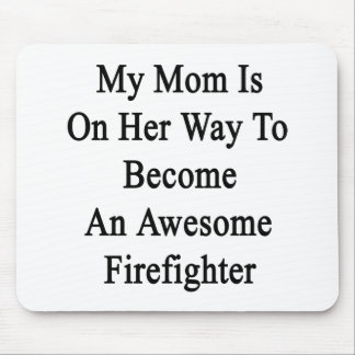 My Mom Is On Her Way To Become An Awesome Firefigh Mouse Pad