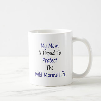 My Mom Is Proud To Protect The Wild Marine Life Mug