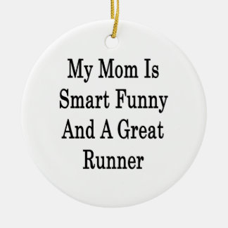My Mom Is Smart Funny And A Great Runner Christmas Tree Ornament
