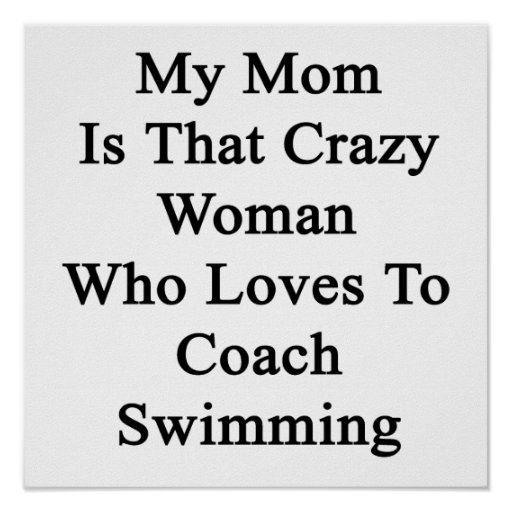 My Mom Is That Crazy Woman Who Loves To Coach Swim Posters