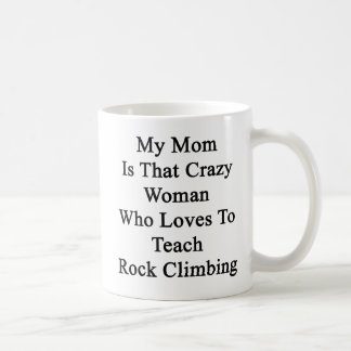 My Mom Is That Crazy Woman Who Loves To Teach Rock Basic White Mug