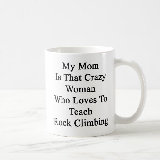 My Mom Is That Crazy Woman Who Loves To Teach Rock Mug
