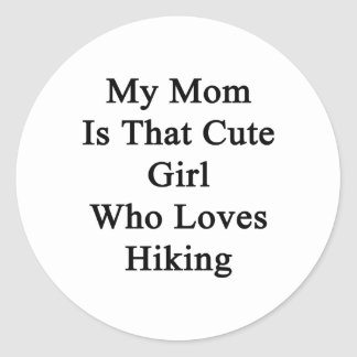 My Mom Is That Cute Girl Who Loves Hiking Classic Round Sticker