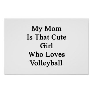My Mom Is That Cute Girl Who Loves Volleyball Print