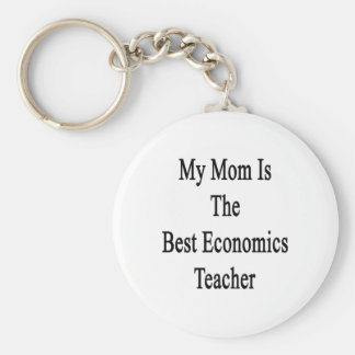 My Mom Is The Best Economics Teacher Basic Round Button Key Ring