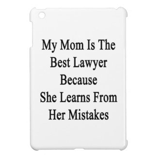 My Mom Is The Best Lawyer Because She Learns From Case For The iPad Mini