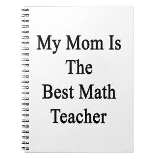 My Mom Is The Best Math Teacher Notebook