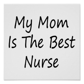 My Mom Is The Best Nurse Posters