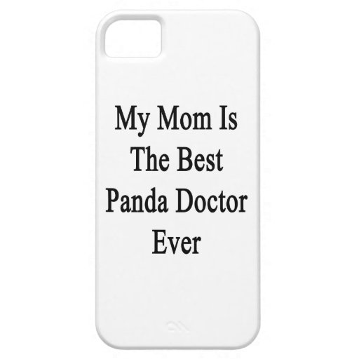 My Mom Is The Best Panda Doctor Ever iPhone 5 Cases
