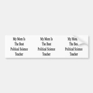 My Mom Is The Best Political Science Teacher Bumper Sticker