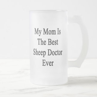 My Mom Is The Best Sheep Doctor Ever Frosted Beer Mugs