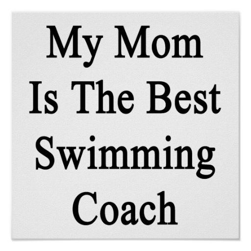 My Mom Is The Best Swimming Coach Posters