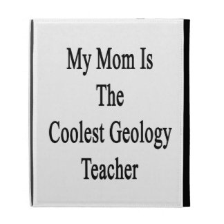 My Mom Is The Coolest Geology Teacher iPad Cases
