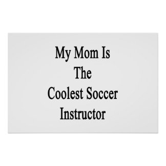 My Mom Is The Coolest Soccer Instructor Poster