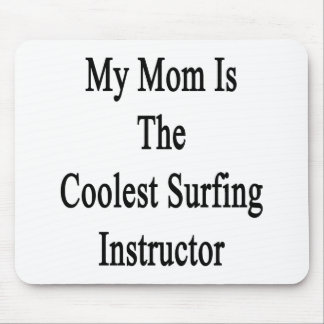 My Mom Is The Coolest Surfing Instructor Mouse Pad