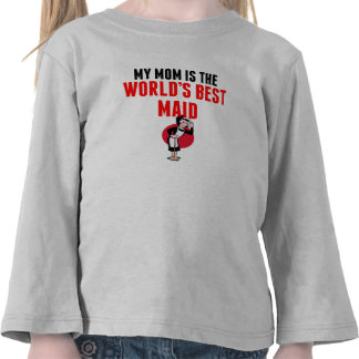 My Mom Is The World's Best Maid T-shirt