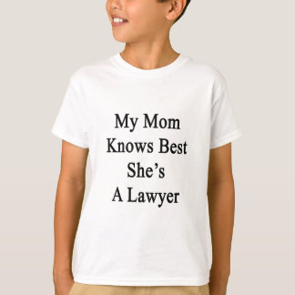 My Mom Knows Best She's A Lawyer T-Shirt