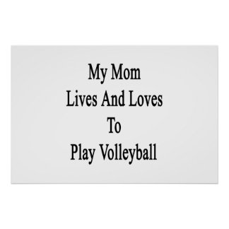 My Mom Lives And Loves To Play Volleyball Posters