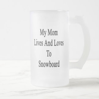 My Mom Lives And Loves To Snowboard Beer Mug
