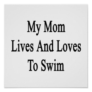 My Mom Lives And Loves To Swim Posters
