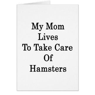 My Mom Lives To Take Care Of Hamsters Note Card