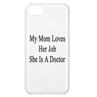 My Mom Loves Her Job She Is A Doctor Cover For iPhone 5C