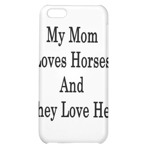 My Mom Loves Horses And They Love Her Cover For iPhone 5C