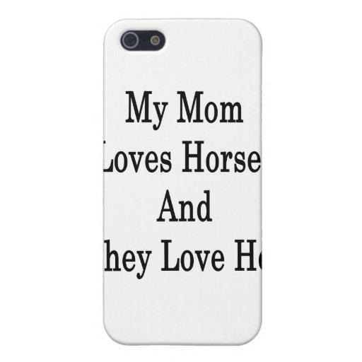 My Mom Loves Horses And They Love Her iPhone 5 Cases