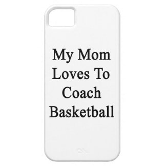 My Mom Loves To Coach Basketball iPhone 5 Cases