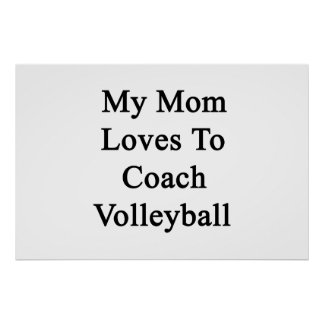 My Mom Loves To Coach Volleyball Print