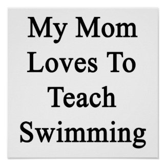 My Mom Loves To Teach Swimming Poster