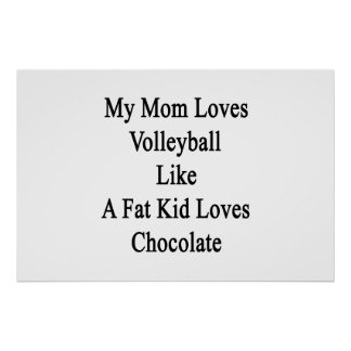 My Mom Loves Volleyball Like A Fat Kid Loves Choco Poster