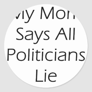 My Mom Says All Politicians Lie Sticker