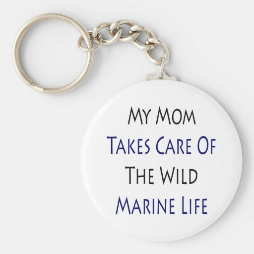 My Mom Takes Care Of The Wild Marine Life Key Chains