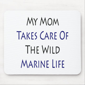 My Mom Takes Care Of The Wild Marine Life Mouse Pad
