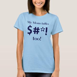 My Mom talks $#*! too! T-Shirt
