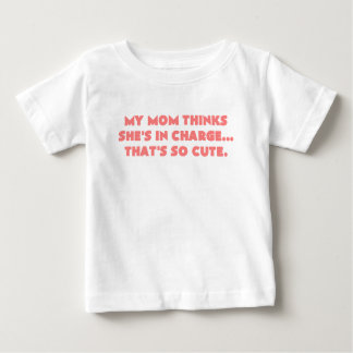 my mom thinks shes in charge thats so cute pink baby T-Shirt