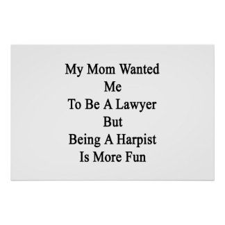 My Mom Wanted Me To Be A Lawyer But Being A Harpis Poster