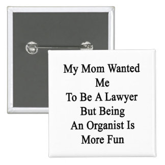 My Mom Wanted Me To Be A Lawyer But Being An Organ 15 Cm Square Badge