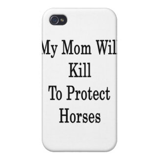 My Mom Will Kill To Protect Horses iPhone 4 Covers