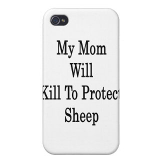 My Mom Will Kill To Protect Sheep iPhone 4 Cases