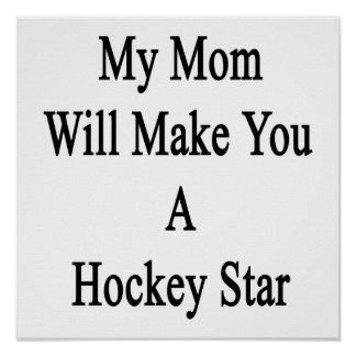 My Mom Will Make You A Hockey Star Poster