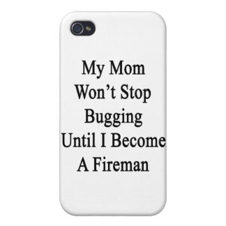 My Mom Won't Stop Bugging Until I Become A Fireman iPhone 4/4S Case