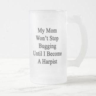 My Mom Won't Stop Bugging Until I Become A Harpist Glass Beer Mug