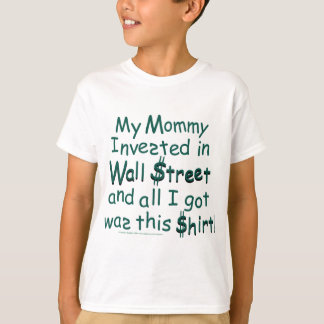 My Mommy invested in Wall Street T-shirt