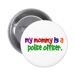 My Mommy Is A Police Officer 1 (Primary) 6 Cm Round Badge