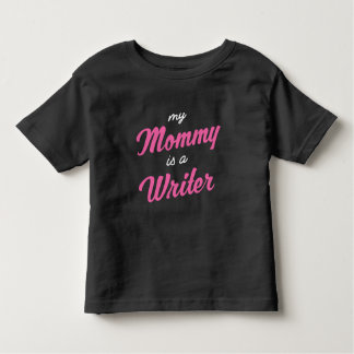 My mommy is a writer toddler T-Shirt